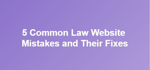 5 Common Law Website Mistakes and Their Fixes
