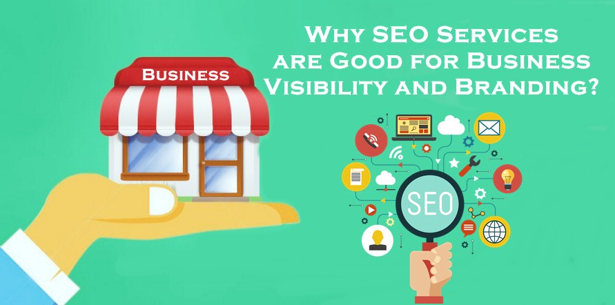 Why SEO Services are Good for Business Visibility and Branding?