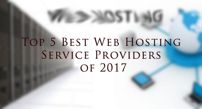 Top 5 Best Web Hosting Service Providers of 2017