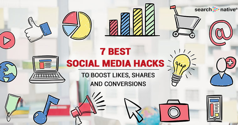 7 Best Social Media Hacks To Boost Likes, Shares and Conversions