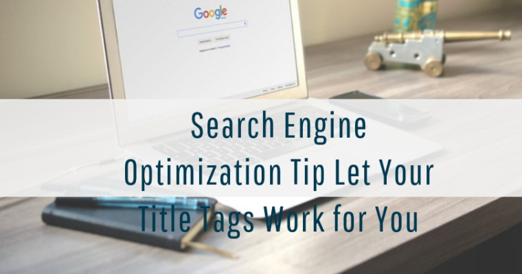 Search Engine Optimization Tip – Let Your Title Tags Work for You